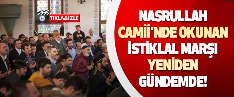 Nasrullah Camii'nde Okunan İstiklal Marşı Yeniden Gündemde!