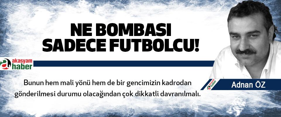 Ne bombası sadece futbolcu!