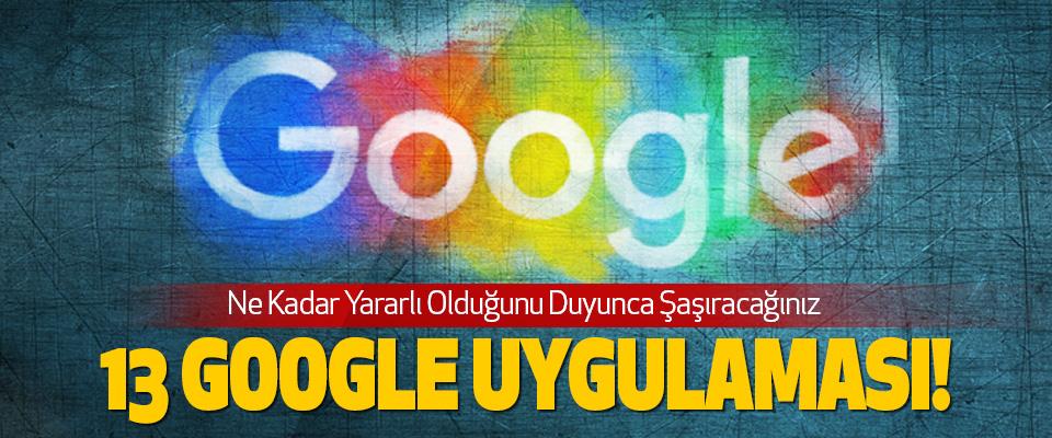 Ne Kadar Yararlı Olduğunu Duyunca Şaşıracağınız 13 google uygulaması!