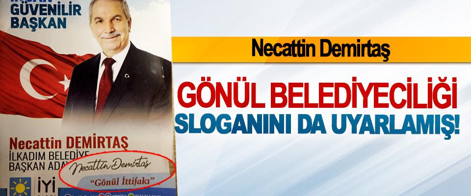 Necattin Demirtaş Gönül belediyeciliği sloganını da uyarlamış!