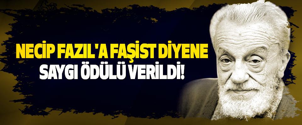 Necip Fazıl'a Faşist Diyene Saygı Ödülü Verildi!