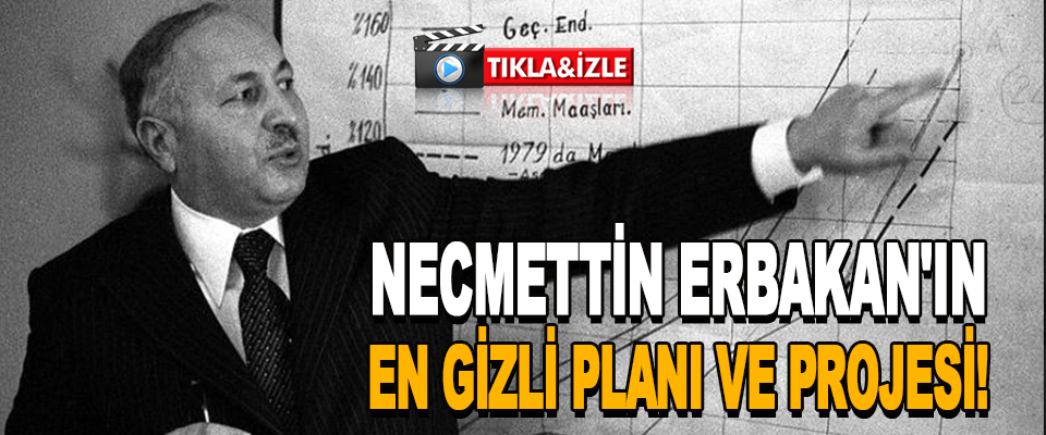 Necmettin Erbakan'ın En Gizli Planı Ve Projesi!