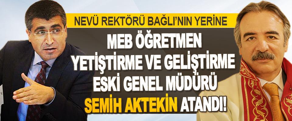 NEVÜ Rektörü Bağlı'nın Yerine MEB Öğretmen Yetiştirme Ve Geliştirme Eski Genel Müdürü Semih Aktekin Atandı!