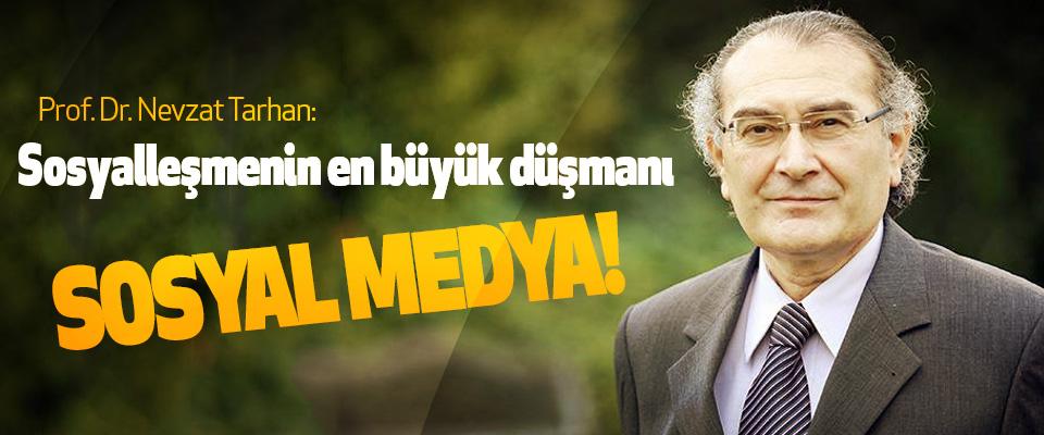 Nevzat Tarhan:Sosyalleşmenin en büyük düşmanı Sosyal Medya!