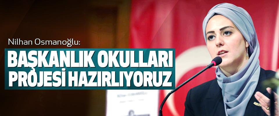 Nilhan Osmanoğlu: Başkanlık Okulları Projesi Hazırlıyoruz