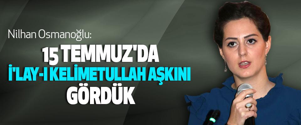 Nilhan Osmanoğlu:15 Temmuz'da İ'lay-I Kelimetullah Aşkını Gördük