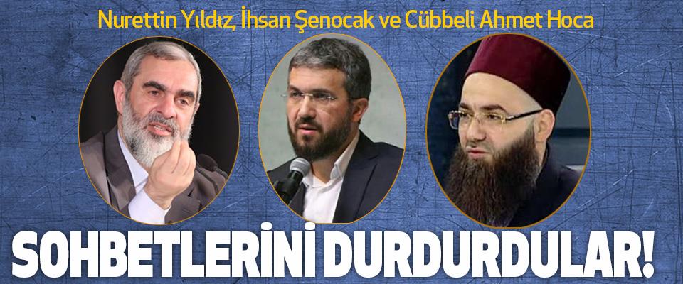 Nurettin Yıldız, İhsan Şenocak ve Cübbeli Ahmet Hoca Sohbetlerini durdurdular!