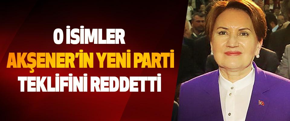 O isimler akşener'in yeni parti Teklifini reddetti