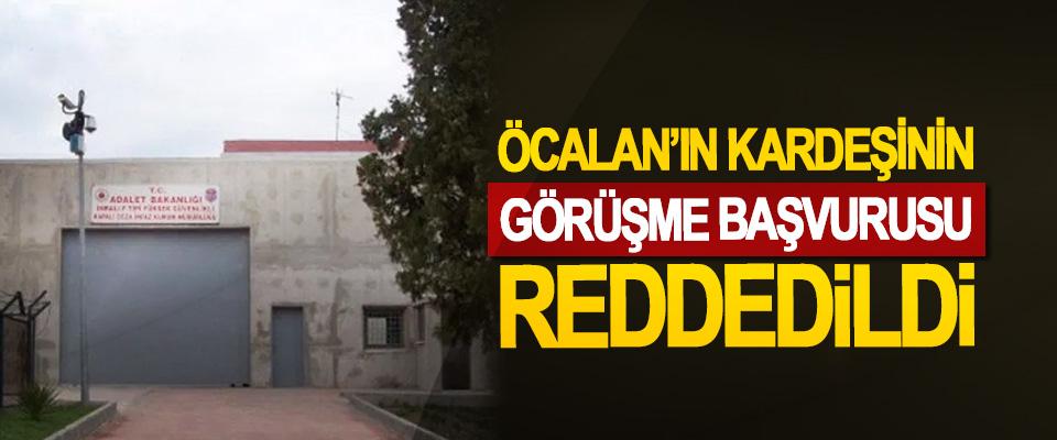 Öcalan'ın Kardeşinin Görüşme Başvurusu Reddedildi