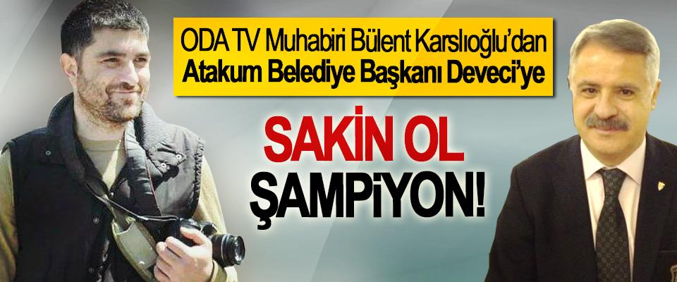 ODA TV Muhabiri Bülent Karslıoğlu'dan Atakum Belediye Başkanı Deveci'ye; Sakin ol şampiyon!