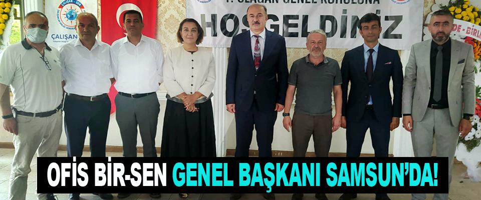 Ofis Bir-Sen Genel Başkanı Samsun'da!