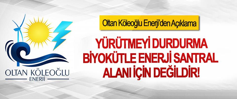 Oltan Köleoğlu Enerji'den Açıklama; Yürütmeyi durdurma biyokütle enerji santral alanı için değildir!