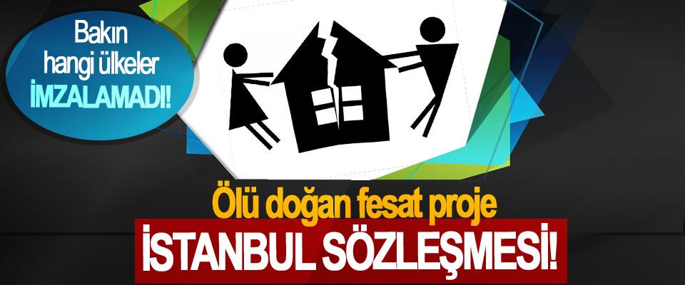 Ölü doğan fesat proje: İstanbul sözleşmesi!