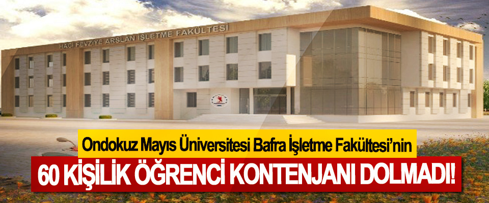 OMÜ Bafra İşletme Fakültesi'nin 60 Kişilik Öğrenci Kontenjanı Dolmadı!