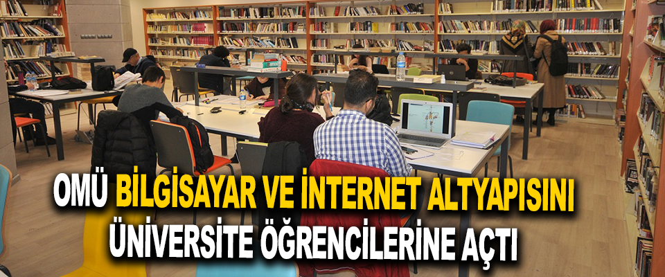 Omü Bilgisayar Ve İnternet Altyapısını Üniversite Öğrencilerine Açtı