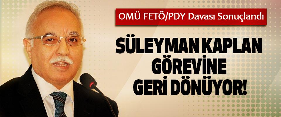 OMÜ FETÖ/PDY Davası Sonuçlandı, Süleyman kaplan görevine geri dönüyor!