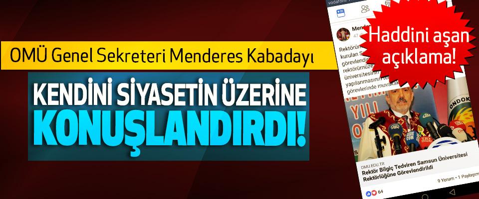 OMÜ Genel Sekreteri Menderes Kabadayı Kendini siyasetin üzerine konuşlandırdı!
