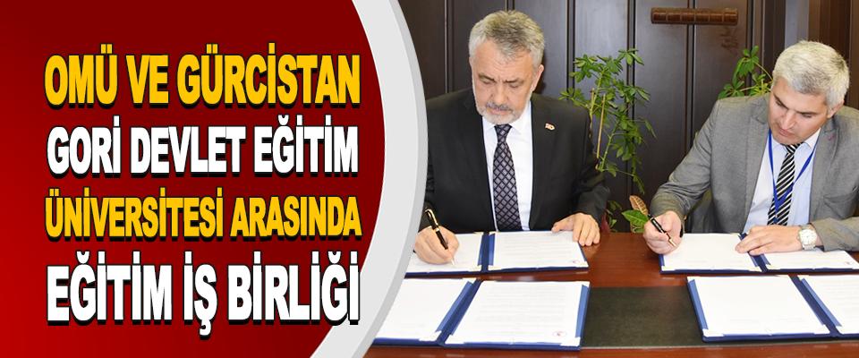 Omü Ve Gürcistan Gori Devlet Eğitim Üniversitesi Arasında Eğitim İş Birliği