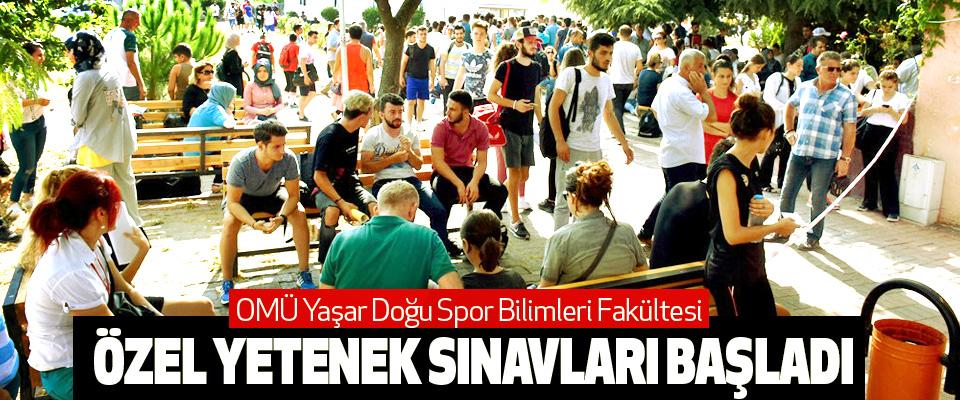 Omü Yaşar Doğu Spor Bilimleri Fakültesi  Özel Yetenek Sınavları Başladı