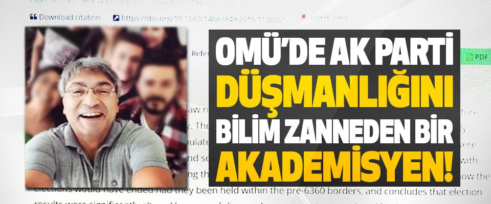 OMÜ'de Ak Parti Düşmanlığını Bilim Zanneden Bir Akademisyen!