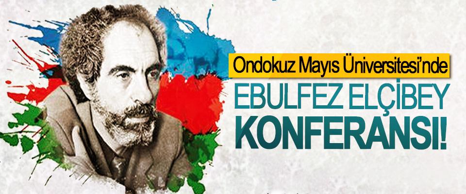 OMÜ'de Ebulfez Elçibey Konferansı!