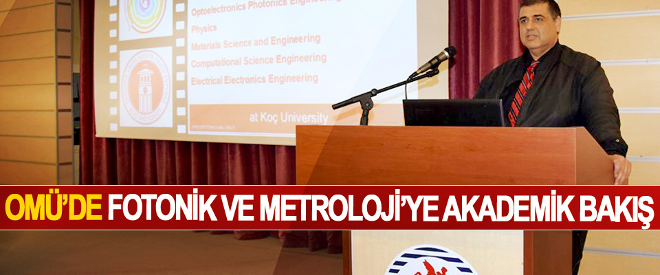 OMÜ'de Fotonik Ve Metroloji'ye Akademik Bakış