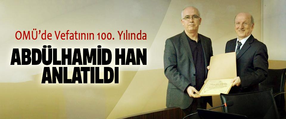 OMÜ'de Vefatının 100. Yılında Abdülhamid Han Anlatıldı