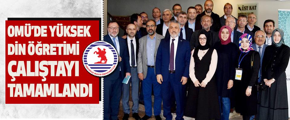 Omü'de Yüksek Din Öğretimi Çalıştayı Tamamlandı