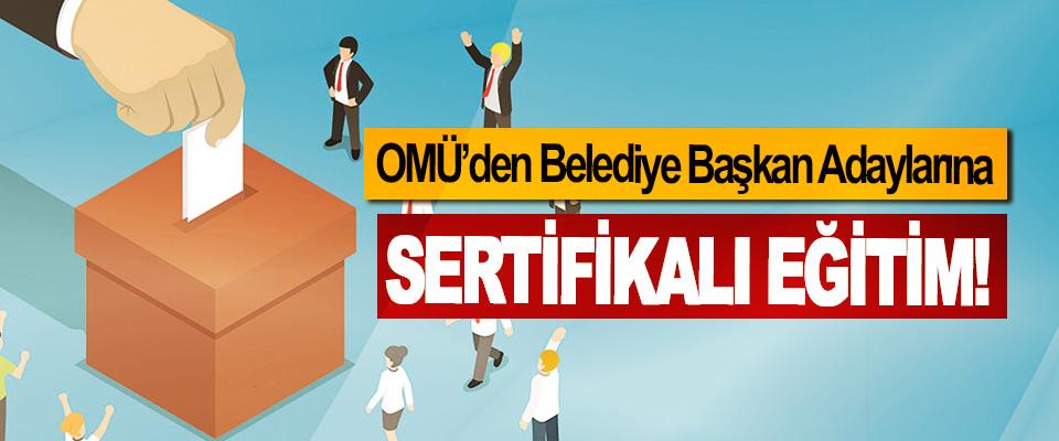 OMÜ'den Belediye Başkan Adaylarına Sertifikalı Eğitim!