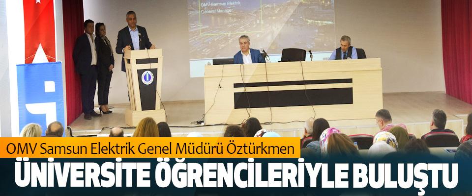 OMV Samsun Elektrik Genel Müdürü Öztürkmen Üniversite Öğrencileriyle Buluştu