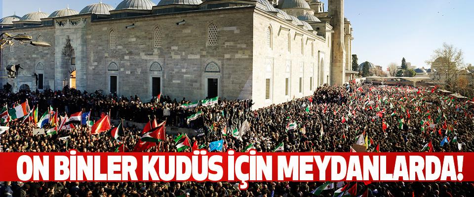 On binler Kudüs için meydanlarda!