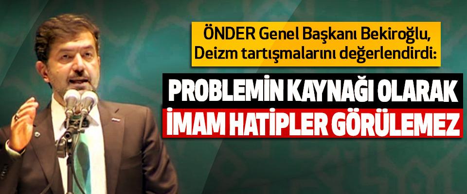 ÖNDER Genel Başkanı Bekiroğlu, deizm tartışmalarını değerlendirdi: