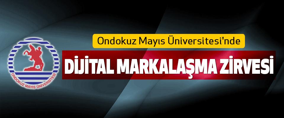 Ondokuz Mayıs Üniversitesi'nde Dijital Markalaşma Zirvesi