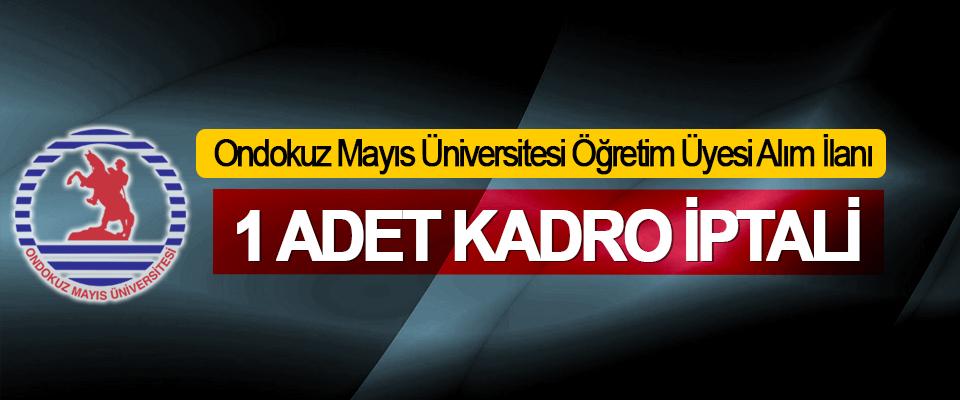 Ondokuz Mayıs Üniversitesi Öğretim Üyesi Alım İlanı 1 Adet Kadro İptali