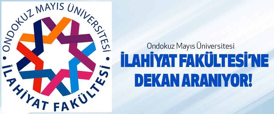 Ondokuz Mayıs Üniversitesi  İlahiyat Fakültesi'ne Dekan Aranıyor!