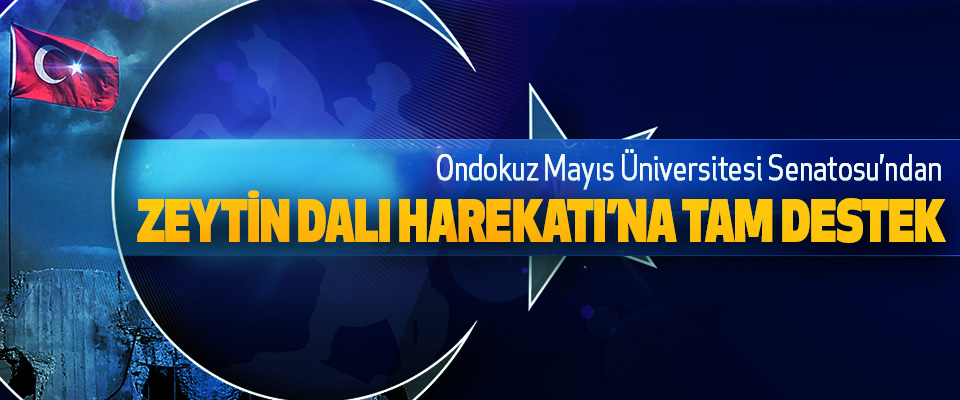 Ondokuz Mayıs Üniversitesi Senatosu'ndan Zeytin Dalı Harekatı'na Tam Destek