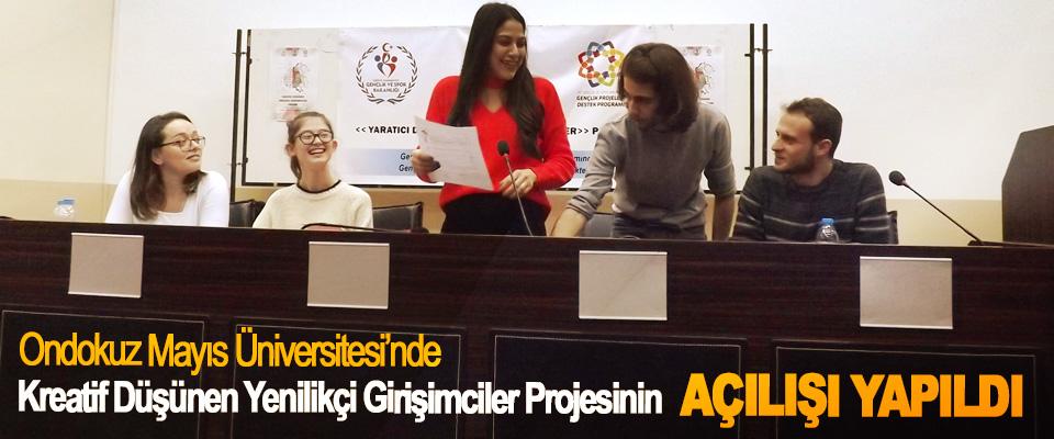 Ondokuz Mayıs Üniversitesi'nde Kreatif Düşünen Yenilikçi Girişimciler Projesinin Açılışı Yapıldı