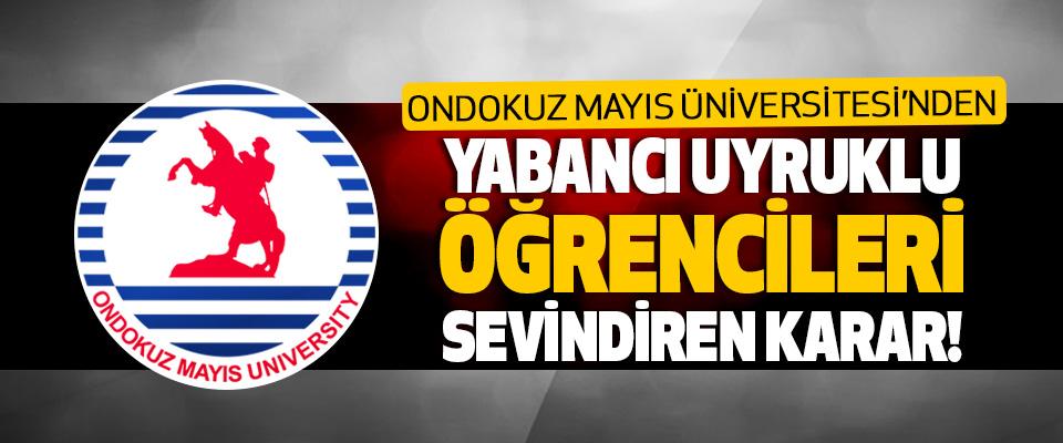 Ondokuz Mayıs Üniversitesi'nden Yabancı Uyruklu Öğrencileri Sevindiren Karar!