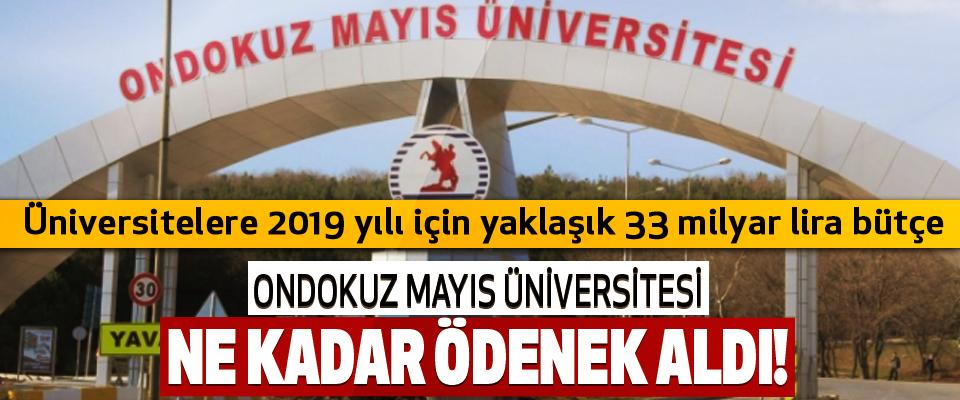 Ondokuz Mayıs Üniversitesi ne kadar ödenek aldı!