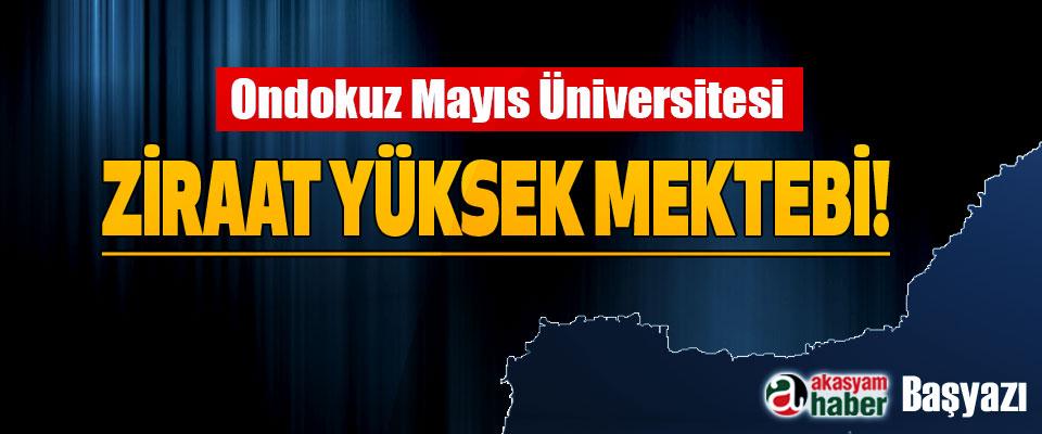 Ondokuz Mayıs Üniversitesi Ziraat yüksek mektebi!