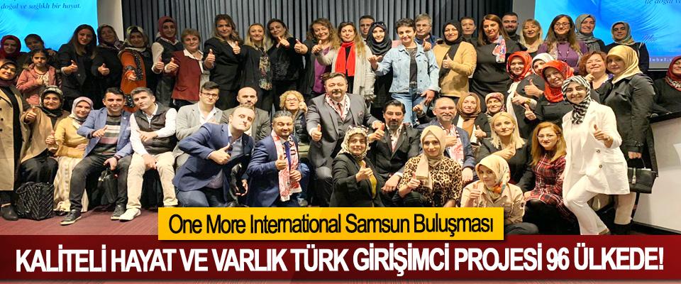 One More International Samsun Buluşması,Kaliteli hayat ve varlık Türk girişimci projesi 96 ülkede!