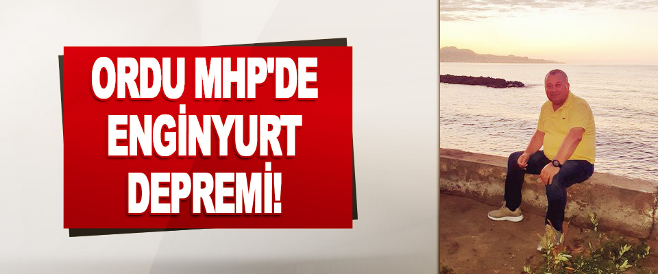 Ordu MHP'de Enginyurt Depremi!