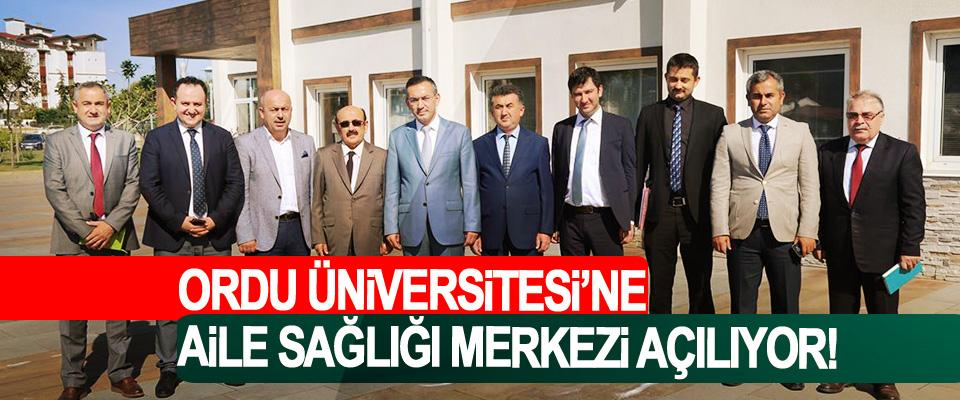 Ordu Üniversitesi'ne Aile Sağlığı Merkezi Açılıyor!