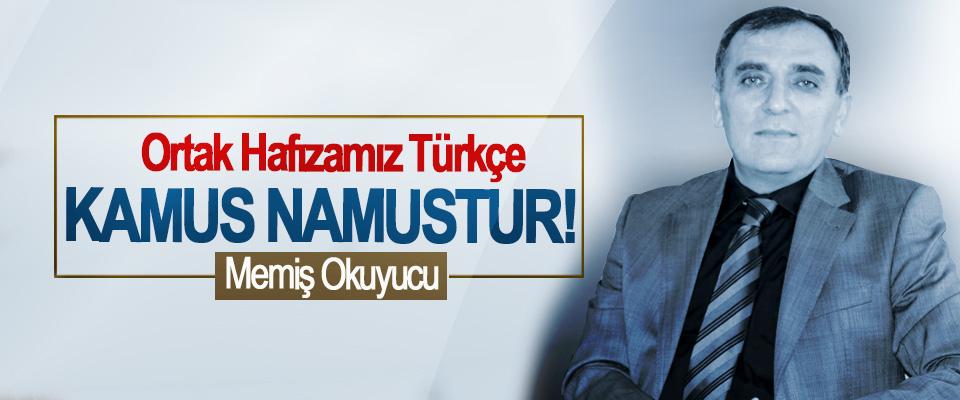 Ortak Hafızamız Türkçe, Kamus namustur!