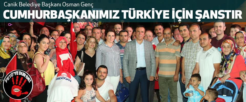 Osman Genç: Cumhurbaşkanımız Türkiye İçin Şanstır
