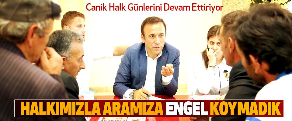 Osman Genç: Halkımızla Aramıza Engel Koymadık