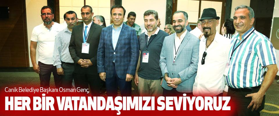 Osman Genç, Her Bir Vatandaşımızı Seviyoruz
