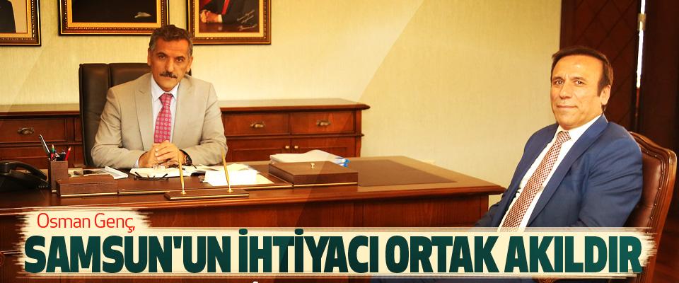 Osman Genç, Samsun'un İhtiyacı Ortak Akıldır