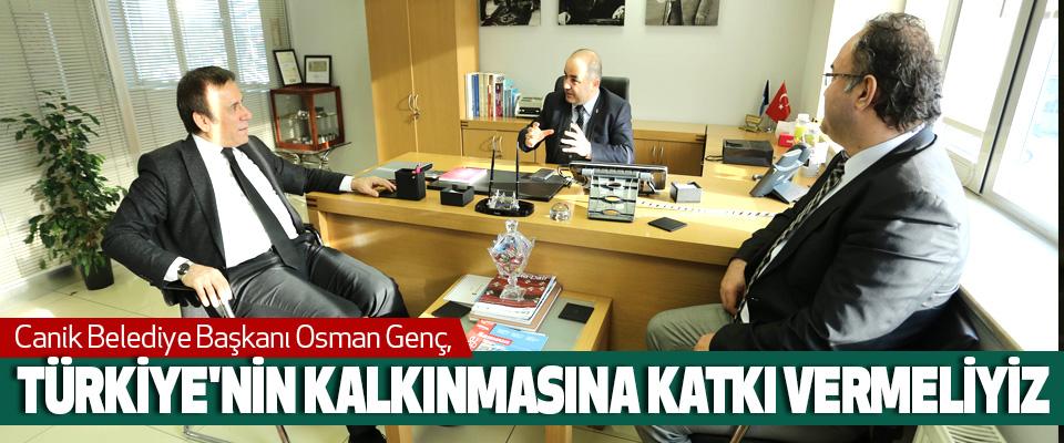 Osman Genç, Türkiye'nin Kalkınmasına Katkı Vermeliyiz