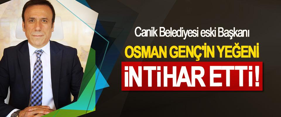 Osman Genç'in yeğeni intihar etti!